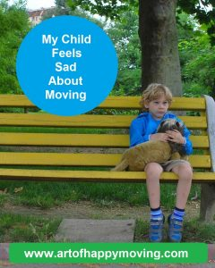 My Child Feels Sad About Moving_The Art of Happy Moving. www.artofhappymoving.com
