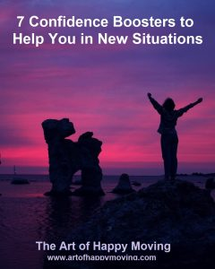 7 Confidence Boosters to Help You In New Situations. The Art of Happy Moving. www.artofhappymoving.com